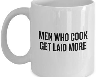 Funny Cooking Mug - Gift For Person Who Loves Cooking - Chef Gift Idea - Men Who Cook Get Laid More - Cooking Humor - For Him