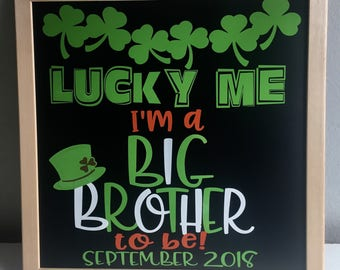 Sibling Announcement Board, St. Patrick's Day Baby, St. Patrick's Day Pregnancy Announcement, Lucky Me I'm A Big Brother To Be