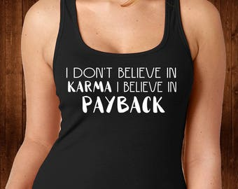 I Believe in Payback Tank Top - Black Tank Top - Custom Tank Top - Funny Tee - Funny Shirt - Womens Shirt - Women Tee - Funny Gift