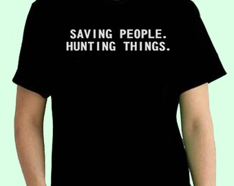 Saving People Hunting Things 1 Supernatural Tv Series Inspired. Male and Female T-shirt