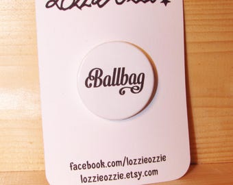 Ballbag badge. Funny badge. Offensive pinback button badge. Sweary gift. Favour for hen party, stag do, festival badge. Birthday gag gift