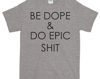 Be Dope T-shirt