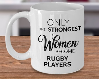 Rugby Gifts - Rugby Mug - Only the Strongest Women Become Rugby Players Coffee Mug Ceramic Tea Cup for a Rugby Woman