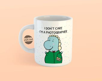 I Don't Care, I'm Photographer -  Photo Mug Gifts, Best Friend Gift, Birthday Gift, Cute Animal Mug Gift, Dino Mug, Funny Mug, White Mug