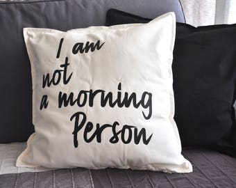 I Am Not A Morning Person Pillow Case /  Quote Pillow / Housewarming gift / Custom gift / Home decor / Anniversary Gift / Pillows Cases
