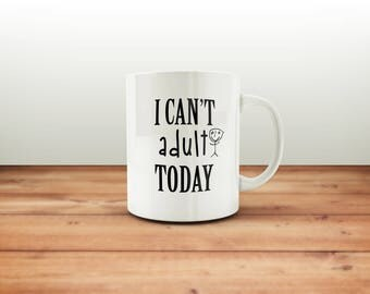 I Can't Adult Today mug / Adult Humor mug / Funny Mug / Birthday Mug / Adulting Coworker / Gifts For Her / Gifts For Him / Funny Gift