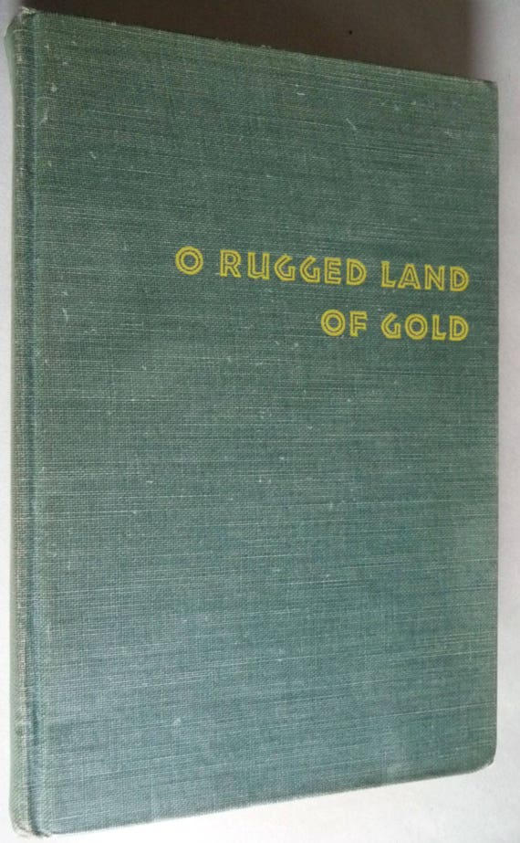 O Rugged Land of Gold 1953 by Martha Martin - Hardcover HC - First Edition, First Printing - Macmillan Publishers