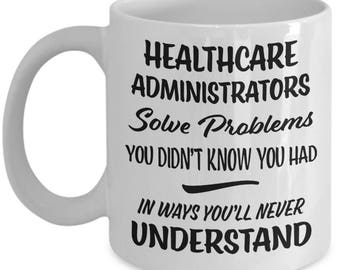 Healthcare Administrator Mug - Healthcare Administrator Gift - Funny Novelty Appreciation Coffee Cup