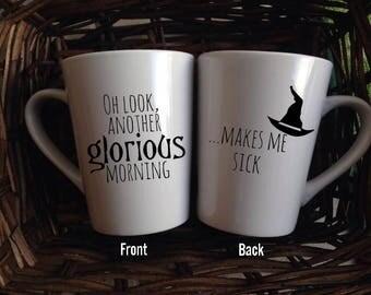Oh Look Another Glorious Morning Makes Me Sick Hocus Pocus Mug Sanderson Sisters Halloween Mug Funny Mug Custom Mug 