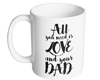 All You Need is Love and Your Dad / Best Dad Gift for Fathers Day