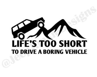 Life's Too Short to Drive a Boring Vehicle XJ Vinyl Decal