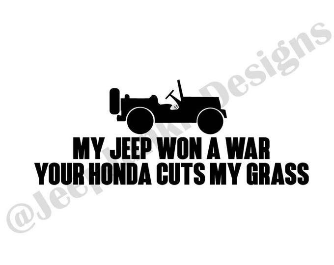My Jeep Won a War, Your Honda Cuts My Grass Vinyl Decal