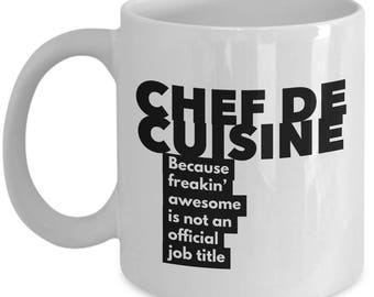 Chef de Cuisine because freakin' awesome is not an official job title - Unique Gift Coffee Mug