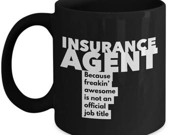 Insurance Agent because freakin' awesome is not an official job title - Unique Gift Black Coffee Mug