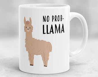 No Prob-Llama Mug,  Llama Mug, Birthday Gift, Funny Mug, Best Friend Gift, Office Mug, Gift For Her, Cute Mug, Coworker Gift P180