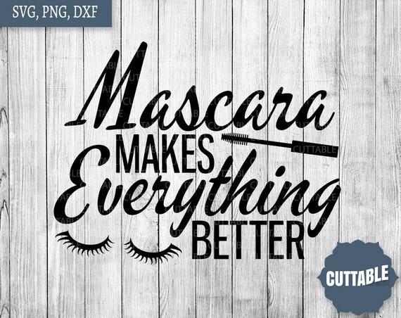 Mascara Svg Cut Files, Mascara Makes Everything Better SVG