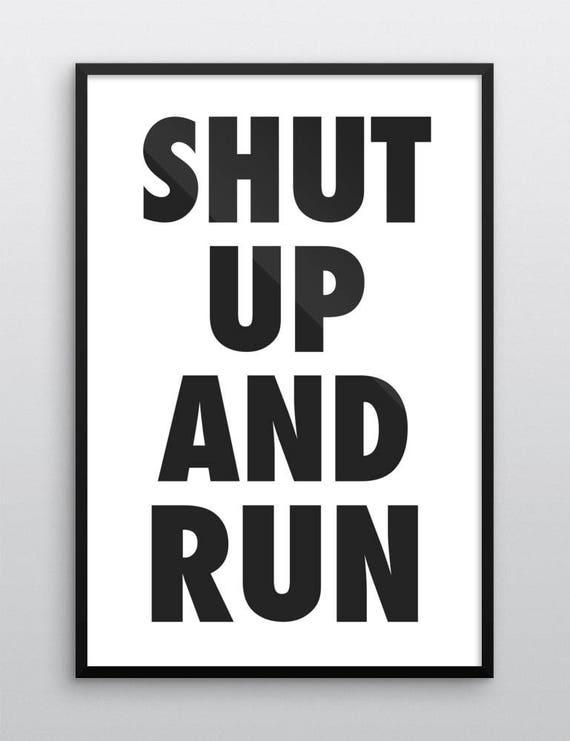 SHUT UP And RUN | Wall Art | Poster