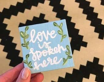 """Mini Canvas """"Love Is Spoken Here"""""""
