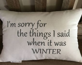I'm Sorry For The Things I Said When It Was WINTER Throw Pillow-Hand Painted-Saying-Decorative Pillow-Seasons-Christmas Gift
