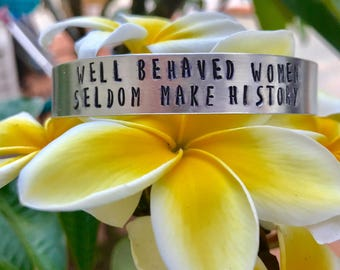 Well Behaved Women Seldom Make History Aluminum Cuff