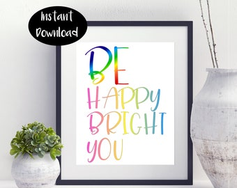 Be Happy Bright You Print ,Positive Quotes Digital Download INSTANT DOWNLOAD