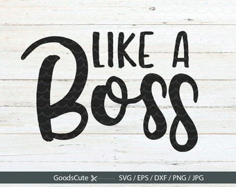 Like a boss SVG Like a boss cutting file for Silhouette Cricut Cutting Machine Design Download Print