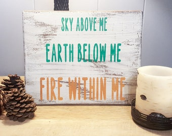 Sky Above Me, Earth Below Me, Fire Within Me - Wood Sign - Rustic Decor - Chic Decor - Inspirational - Quotes - Sayings - Wall Decor