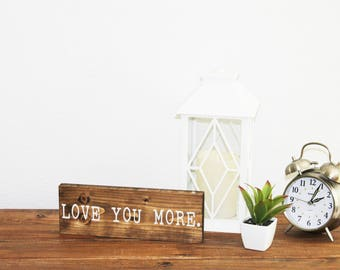 Love you more, wood sign, home decor, wall decor, housewarming, mother's day gift, rustic, farmhouse, just because, inspiration, office sign