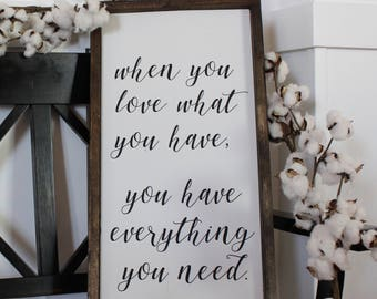 When You Love What You Have | Farmhouse Sign