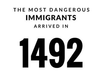 The Most Dangerous Immigrants Arrived in 1492 | Pro-Immigration Racism Anti-Trump Resistance Protest Postcard