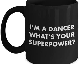 Dancing coffee cup - i'm a dancer what's your superpower? - funny dancing mug