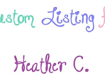 Custom Listing for Heather C.