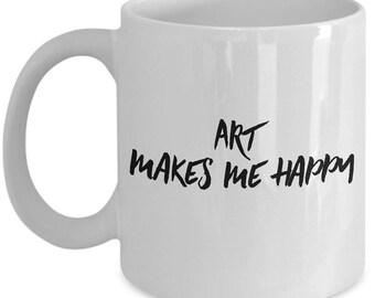 Artist mug,  Art makes me happy, Gift for art lovers. gift for artists, Ceramic coffee mug