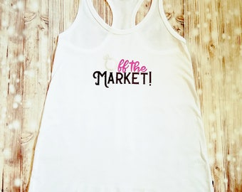 Off The Market Tank Top - Bride to Be Shirt - Engaged Shirt - Engagement Announcement - Fiance Clothing - Engagement Clothing