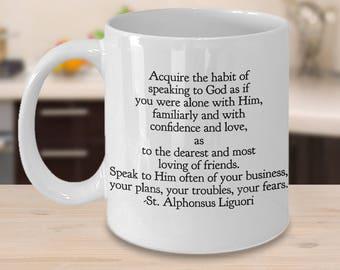 """Inspirational Mug - Beautiful Prayer Quote from St. Alphonsus Liguori - """"Acquire the habit of speaking to God...[full below]"""" Ceramic mug."""