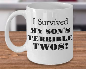 "Funny Mug - ""I Survived My Son's TERRIBLE TWOS!"" -Cute Gift For Toddler Mom or Dad- Funny Coffee Mug - Tea Cup - Unique Gift Idea - Ceramic"