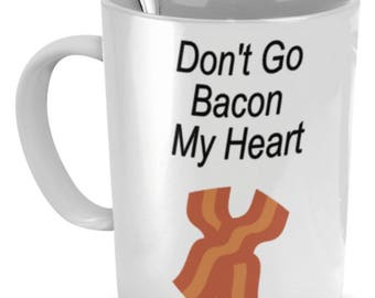 Bacon Coffee Mugs, Don't Go Bacon My Heart , Bacon Mug, Gift For Bacon Lover, Sarcastic Mug, Sarcastic Gifts, Funny Coffee Mug