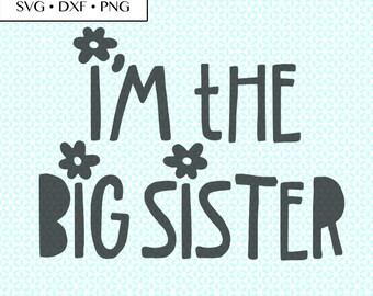 I'm the Big Sister SVG DXF Cut • Big Sister svg • Big Sister Saying SVG • Big Sister Cut Files •  Big Sister flower dxf •  Big Sister png