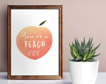 You're a peach / Personalised Or Non Personalised / Couples print / A4, 8x10inch or A5 sizes