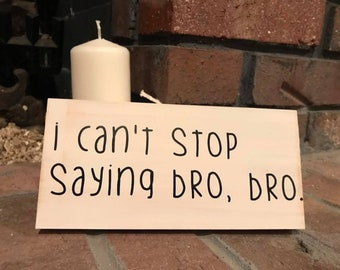 I can't stop saying bro, bro.