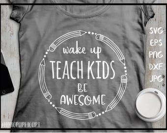 Wake up teach kids be awesome, teacher dxf, Teacher appreciation file, teacher appreciation gift, awesome teacher svg, dxf, saying svg