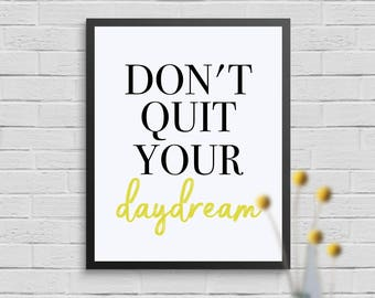 Wall Art Print, Instant Download, Printable Quotes, Printable Art, Home Decor, Don't Quit Your Dayrdream Print, Instant Download Quote