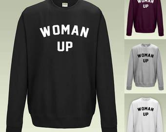 Woman Up Sweatshirt JH030 Funny Joke Sarcastic Feminist Feminism