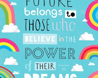 The Future Belongs To Those Who Believe In The Power Of Their Dreams