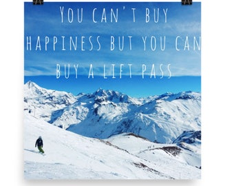 You Can't Buy Happiness But You Can Buy A Lift Pass Poster