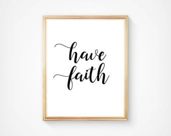 Have Faith, Wall Art, Typography Print, Home Decor, Motivational Art, Inspirational. Digital Download, Printable, Quote