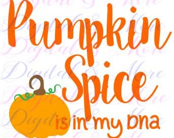 Pumpkin Spice Svg - Pumpkin Spice - Pumpkin Svg - Pumpkin Spice Is In My DNA - Fall Svg - Autumn Svg - Cricut Files - Silhouette Files