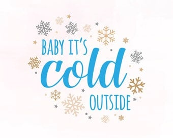 Baby it's cold outside svg | christmas cut file | christmas Svg | Winter Svg | cold outside clipart | Holiday svg | xmas svg | snowflake svg