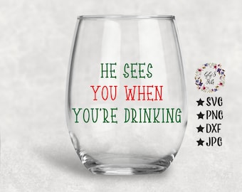 He Sees You When You're Drinking Svg, He Sees You, Christmas Svg, Wine SVG, Wine Glass, Wine Quote, Png,Svg,Dxf, Svg Files,Silhouette,Cricut