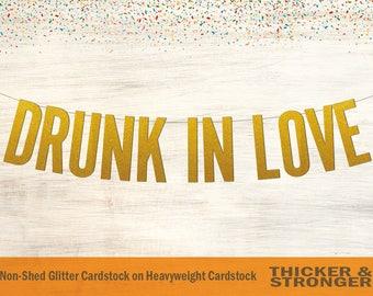 Drunk in Love Banner, Block Letters - Bachelorette Party, Engagement Party, Bridal Shower, Wedding Decor